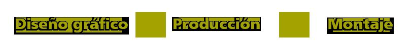 Diseño gráfico, producción y montaje